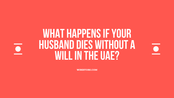 What happens if your husband dies without a will in the UAE?