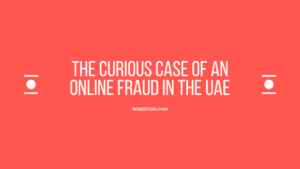 Read more about the article The curious case of an Online Fraud in the UAE