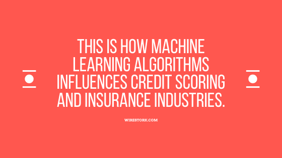 This is How Machine Learning algorithms Influences Credit Scoring and Insurance industries.