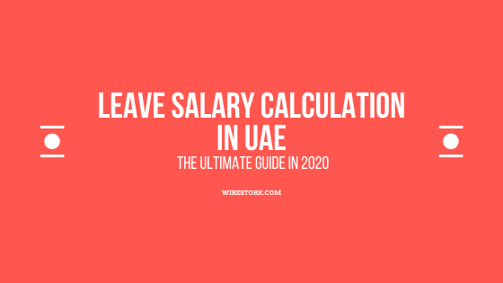 Leave Salary Calculation in UAE – Here,s everything you need to know